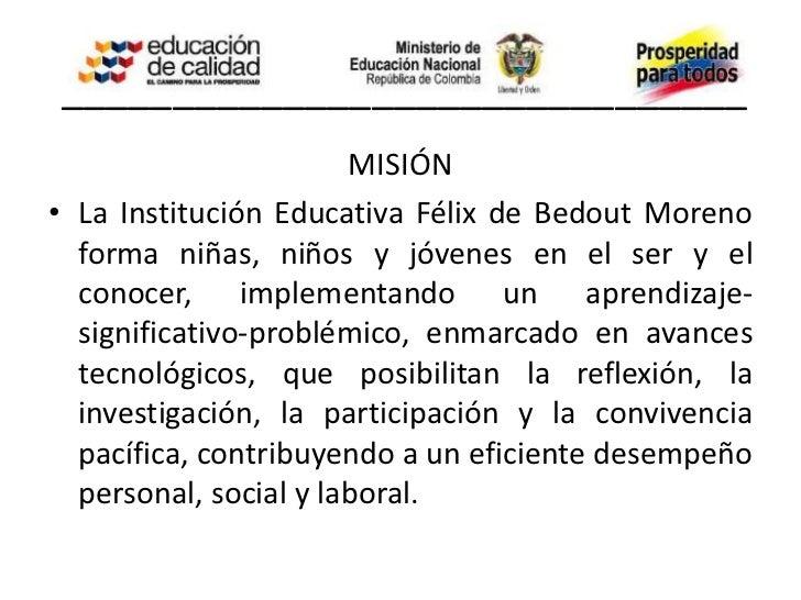 _______________________________                        VISIÓN• Para el año 2012 la Institución Educativa Félix de  Bedout ...