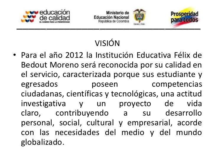 _______________________________                         FILOSOFÍALa Institución Educativa Félix de Bedout Morenopropenderá...