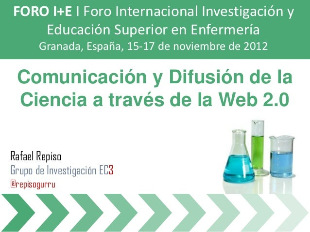 FORO I+E I Foro Internacional Investigación y    Educación Superior en Enfermería       Granada, España, 15-17 de noviembr...