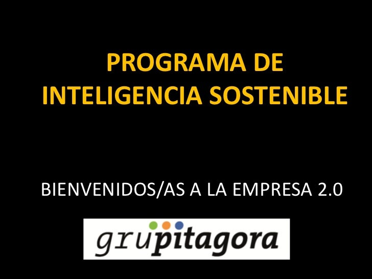 PROGRAMA DE INTELIGENCIA SOSTENIBLE<br />BIENVENIDOS/AS A LA EMPRESA 2.0<br />