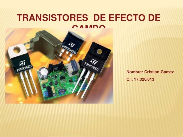 TRANSISTORES DE EFECTO DE CAMPO Nombre: Cristian Gámez C.I. 17.320.013