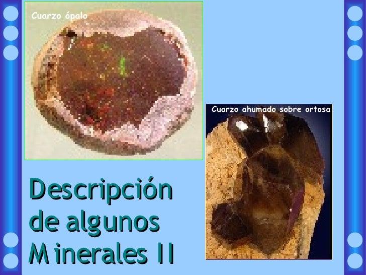 Cuarzo ópalo                      Cuarzo ahumado sobre ortosa     Descripción de algunos M inerales I I