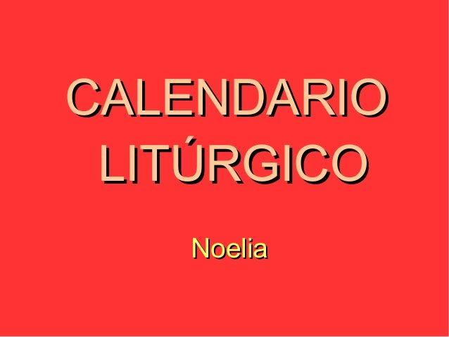 CALENDARIOCALENDARIO LITÚRGICOLITÚRGICO NoeliaNoelia
