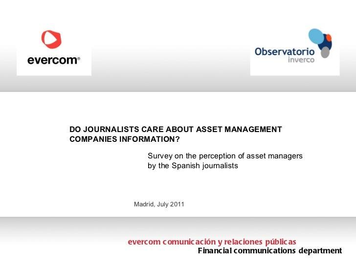 evercom comunicaci ón y relaciones públicas Madrid, July 2011 DO JOURNALISTS CARE ABOUT ASSET MANAGEMENT COMPANIES INFORMA...