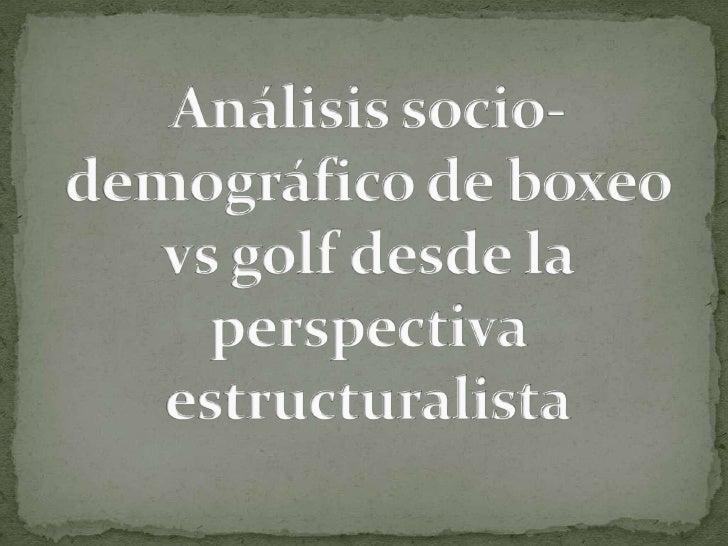 Análisis socio-demográfico de boxeo vs golf desde la perspectiva estructuralista<br />