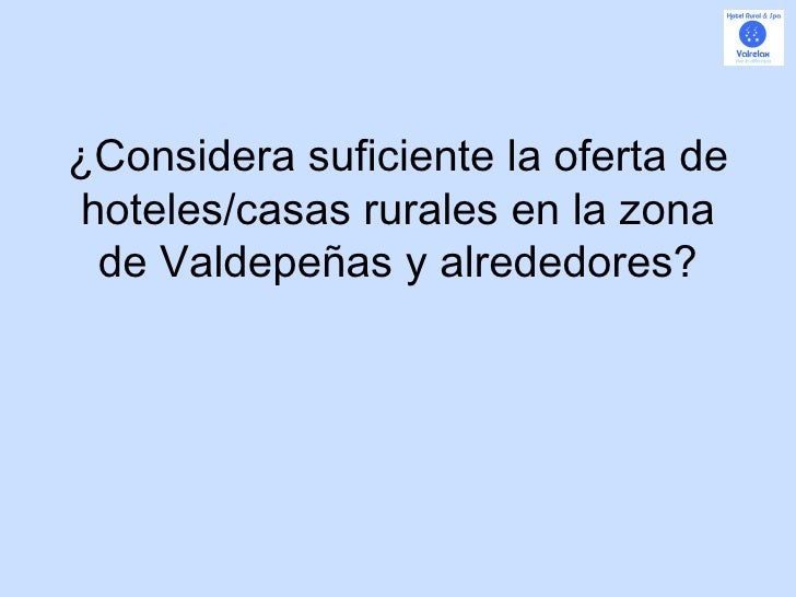 ¿Considera suficiente la oferta de hoteles/casas rurales en la zona de Valdepeñas y alrededores?