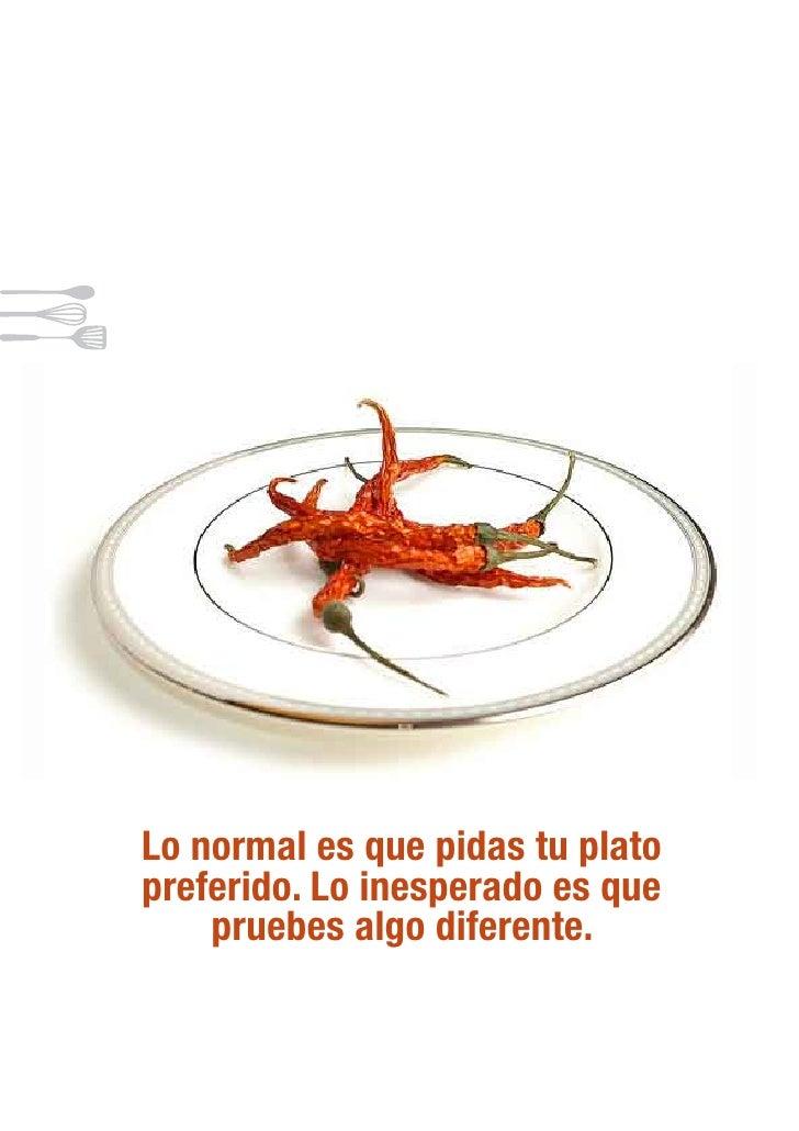 Lo normal es que pidas tu plato preferido. Lo inesperado es que     pruebes algo diferente.