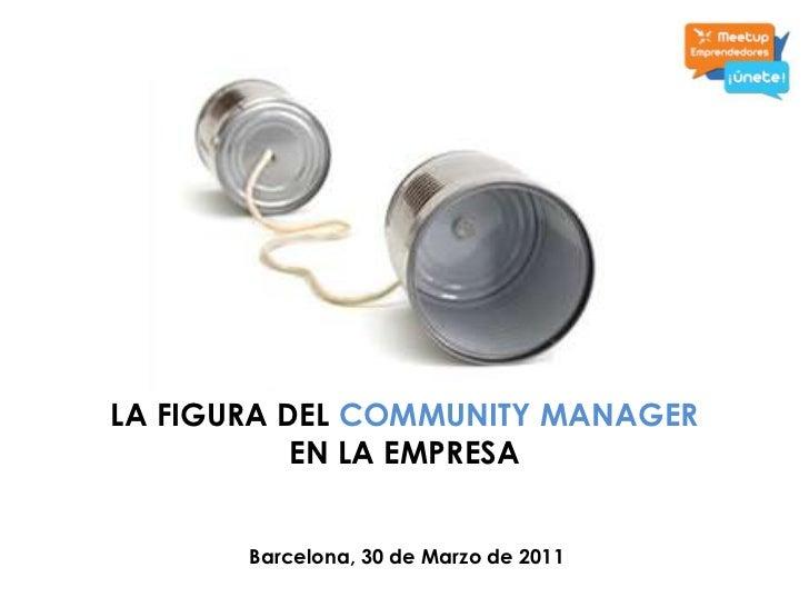 LA FIGURA DELCOMMUNITY MANAGER<br />EN LA EMPRESA<br />Barcelona, 30 de Marzo de 2011<br />