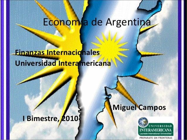 Economía de Argentina Finanzas Internacionales Universidad Interamericana Miguel Campos I Bimestre, 2010