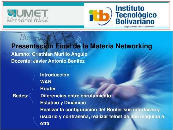 Presentación Final de la Materia NetworkingAlumno: Cristhian Murillo AnguloDocente: Javier Antonio Benítez            Intr...