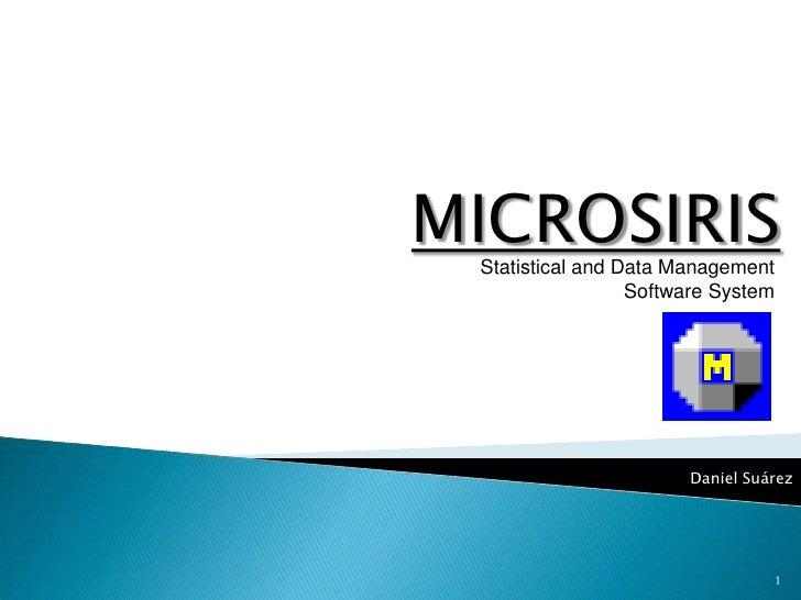 MICROSIRIS<br />Statistical and Data Management<br />Software System<br />1<br />Daniel Suárez<br />