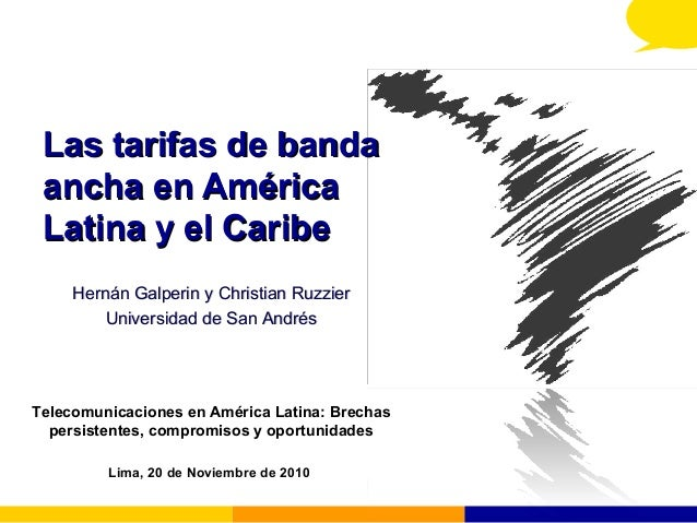 Las tarifas de bandaLas tarifas de banda ancha en Américaancha en América Latina y el CaribeLatina y el Caribe Hernán Galp...