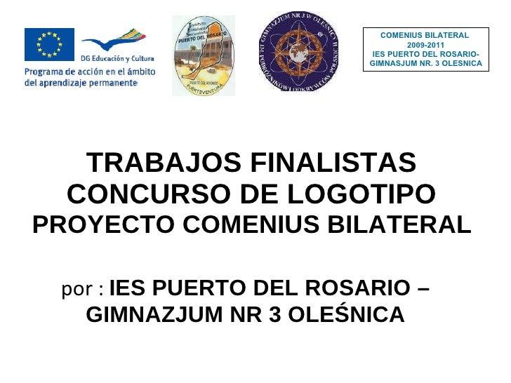 TRABAJOS FINALISTAS  CONCURSO DE LOGOTIPO  PROYECTO COMENIUS BILATERAL  por :  IES PUERTO DEL ROSARIO – GIMNAZJUM NR 3 OLE...