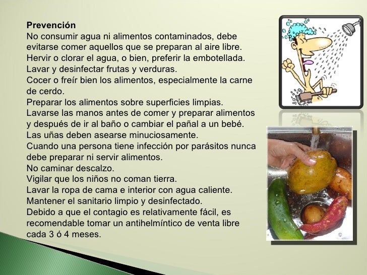 Prevención No consumir agua ni alimentos contaminados, debe evitarse comer aquellos que se preparan al aire libre.  Hervir...