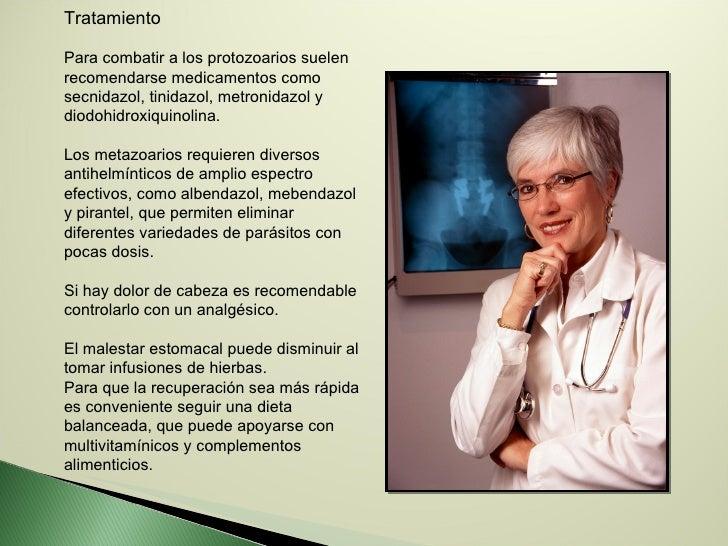Tratamiento Para combatir a los protozoarios suelen recomendarse medicamentos como secnidazol, tinidazol, metronidazol y d...