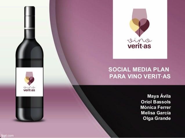 SOCIAL MEDIA PLAN PARA VINO VERIT·AS Maya Ávila Oriol Bassols Mònica Ferrer Melisa García Olga Grande