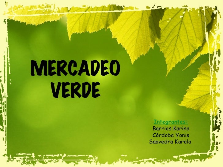 MERCADEO VERDE Integrantes: Barrios Karina Córdoba Yonis Saavedra Karela