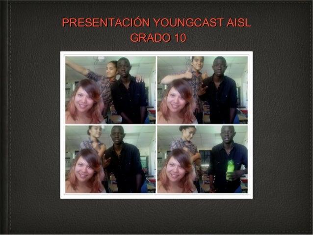 PRESENTACIÓN YOUNGCAST AISL GRADO 10
