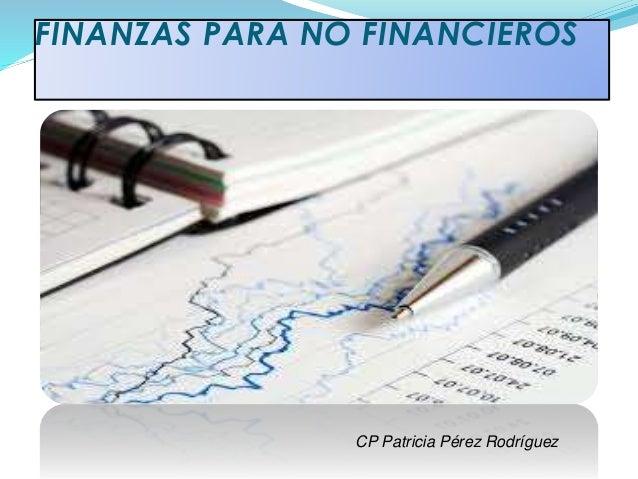 FINANZAS PARA NO FINANCIEROS  CP Patricia Pérez Rodríguez