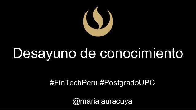 Desayuno de conocimiento #FinTechPeru #PostgradoUPC @marialauracuya