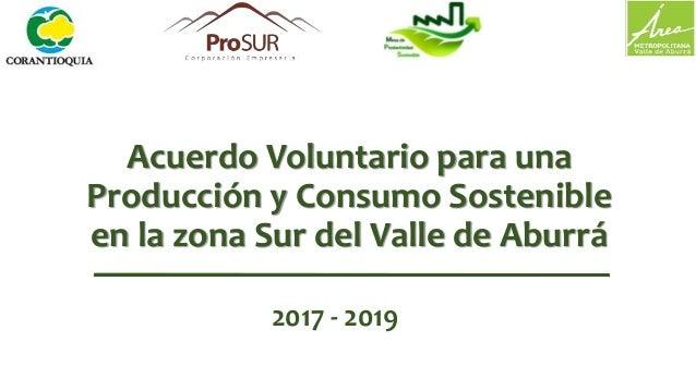 Acuerdo Voluntario para una Producción y Consumo Sostenible en la zona Sur del Valle de Aburrá 2017 - 2019