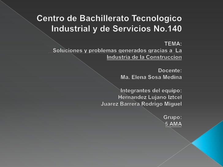 Centro de Bachillerato Tecnologico Industrial y de Servicios No.140<br />TEMA:<br />Soluciones y problemasgenerados gracia...