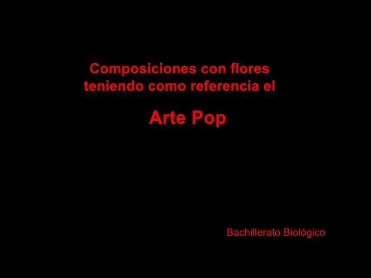 Composiciones con floresteniendo como referencia el         Arte Pop                    Bachillerato Biológico