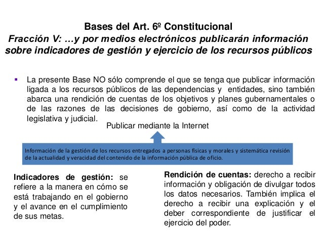 Bases del Art. 6º Constitucional Fracción V: …y por medios electrónicos publicarán información sobre indicadores de gestió...
