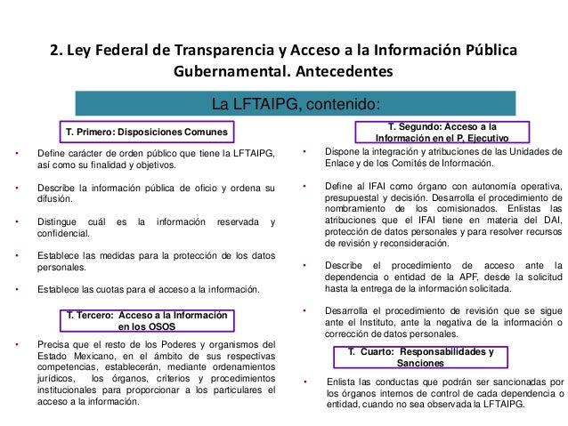 2. Ley Federal de Transparencia y Acceso a la Información Pública Gubernamental. Antecedentes • Define carácter de orden p...