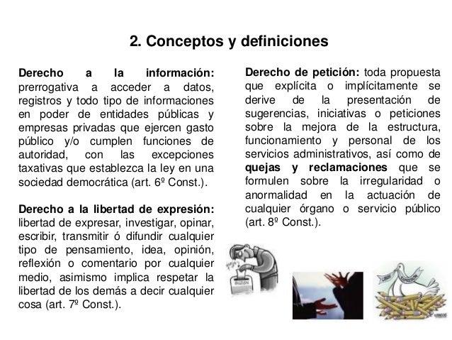 2. Conceptos y definiciones Derecho a la información: prerrogativa a acceder a datos, registros y todo tipo de informacion...
