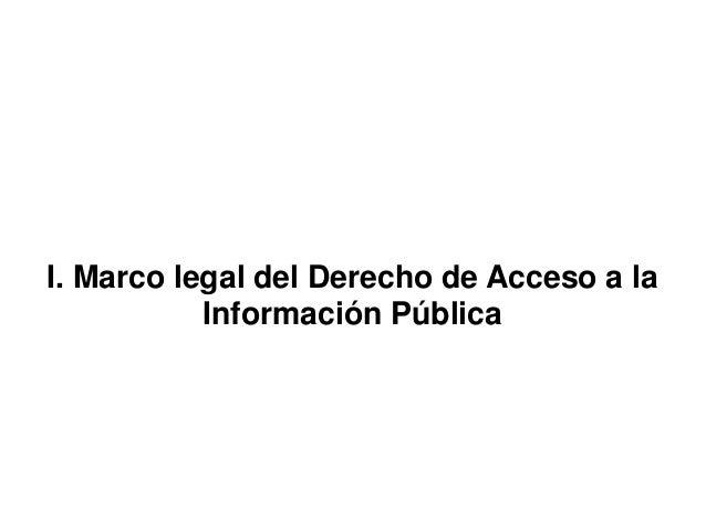 I. Marco legal del Derecho de Acceso a la Información Pública