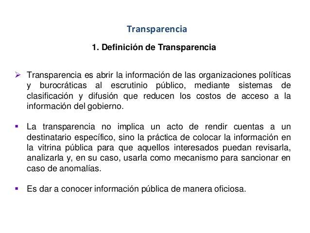 Transparencia 1. Definición de Transparencia  Transparencia es abrir la información de las organizaciones políticas y bur...