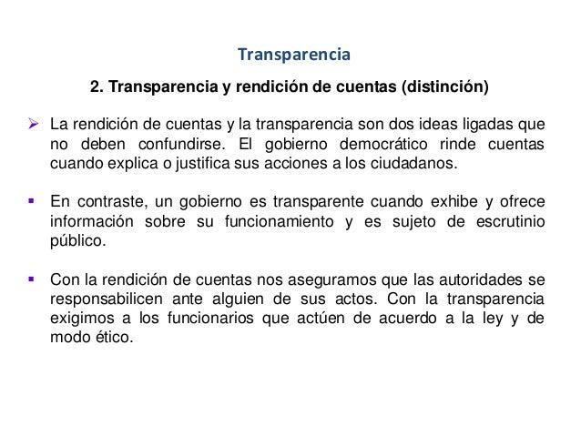 Transparencia 2. Transparencia y rendición de cuentas (distinción)  La rendición de cuentas y la transparencia son dos id...