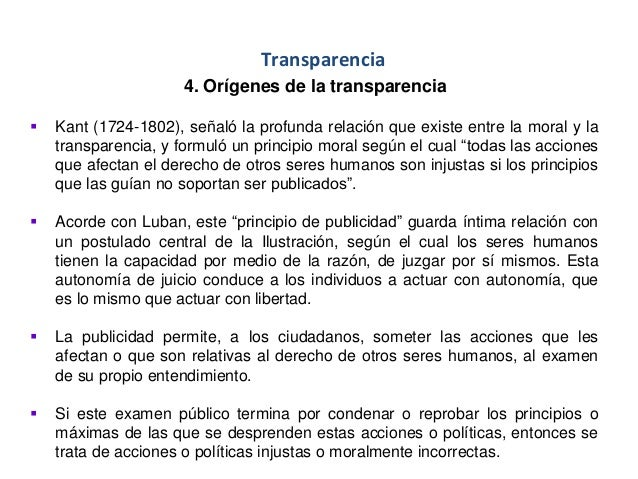 Transparencia 4. Orígenes de la transparencia  Kant (1724-1802), señaló la profunda relación que existe entre la moral y ...