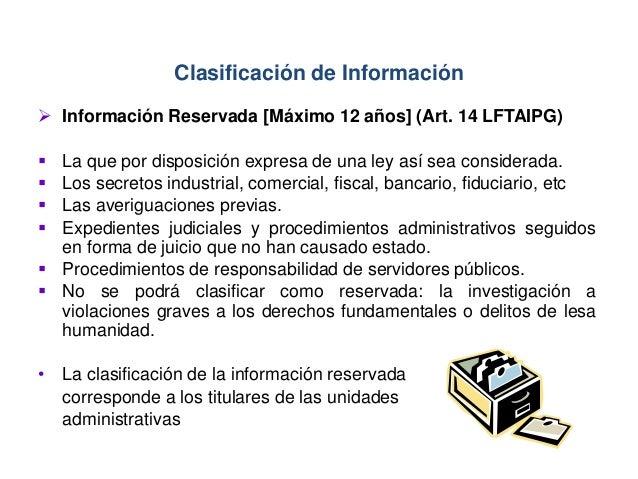  Información Reservada [Máximo 12 años] (Art. 14 LFTAIPG)  La que por disposición expresa de una ley así sea considerada...