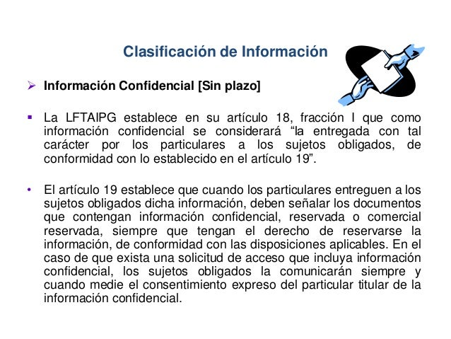  Información Confidencial [Sin plazo]  La LFTAIPG establece en su artículo 18, fracción I que como información confidenc...