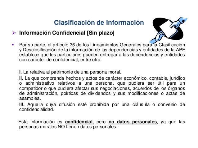 Clasificación de Información  Información Confidencial [Sin plazo]  Por su parte, el artículo 36 de los Lineamientos Gen...
