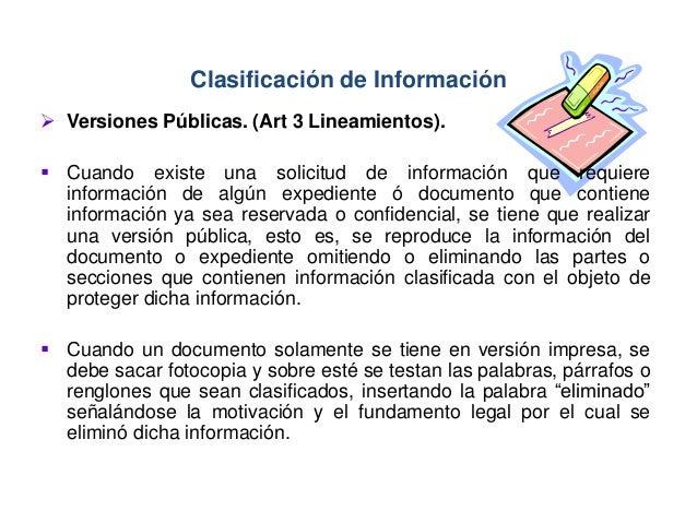  Versiones Públicas. (Art 3 Lineamientos).  Cuando existe una solicitud de información que requiere información de algún...