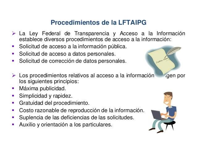  La Ley Federal de Transparencia y Acceso a la Información establece diversos procedimientos de acceso a la información: ...