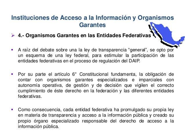 """ 4.- Organismos Garantes en las Entidades Federativas  A raíz del debate sobre una la ley de transparencia """"general"""", se..."""