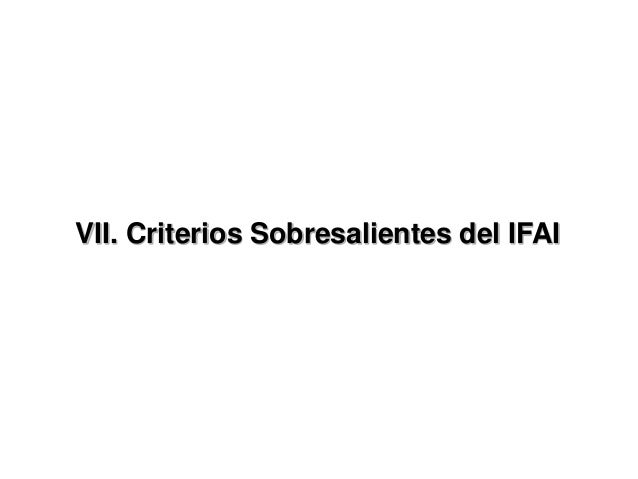 VII. Criterios Sobresalientes del IFAI