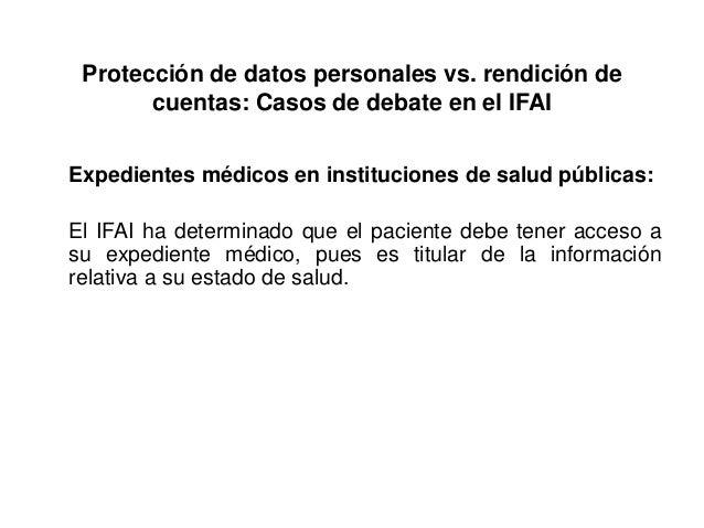 Protección de datos personales vs. rendición de cuentas: Casos de debate en el IFAI Expedientes médicos en instituciones d...