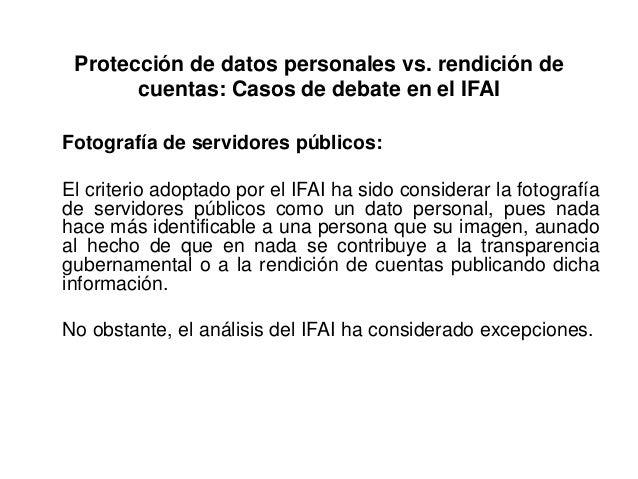Protección de datos personales vs. rendición de cuentas: Casos de debate en el IFAI Fotografía de servidores públicos: El ...