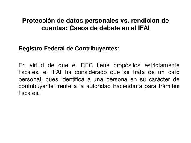 Protección de datos personales vs. rendición de cuentas: Casos de debate en el IFAI Registro Federal de Contribuyentes: En...