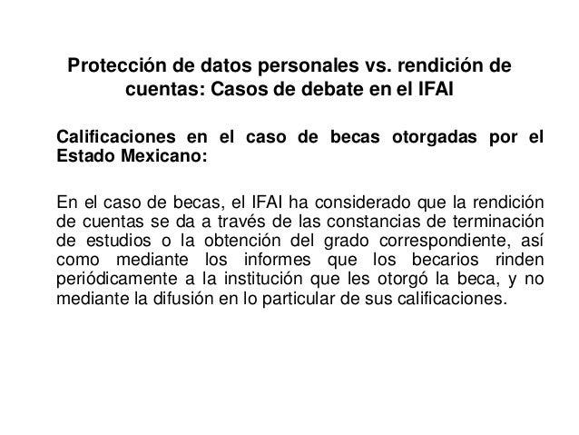 Protección de datos personales vs. rendición de cuentas: Casos de debate en el IFAI Calificaciones en el caso de becas oto...
