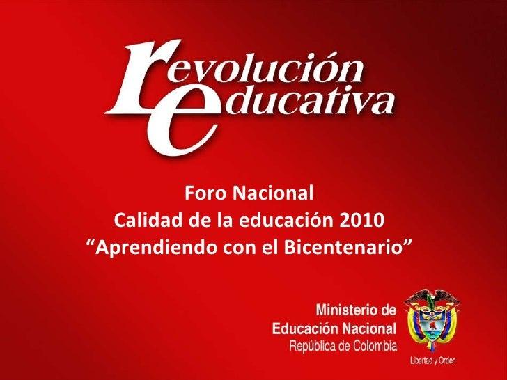"""Foro Nacional Calidad de la educación 2010  """" Aprendiendo con el Bicentenario"""""""