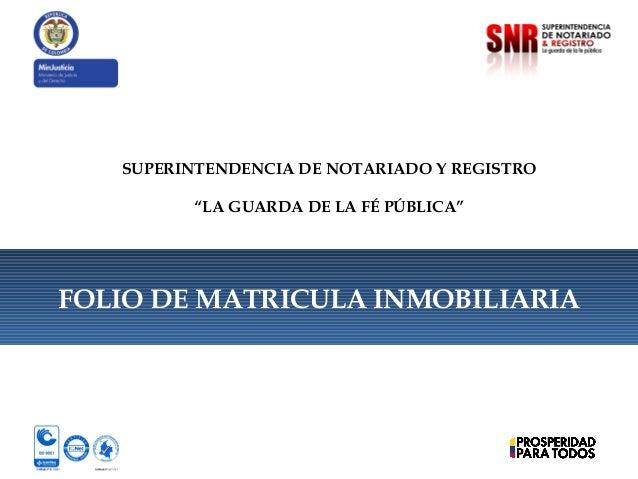 """SUPERINTENDENCIA DE NOTARIADO Y REGISTRO""""LA GUARDA DE LA FÉ PÚBLICA""""FOLIO DE MATRICULA INMOBILIARIA"""