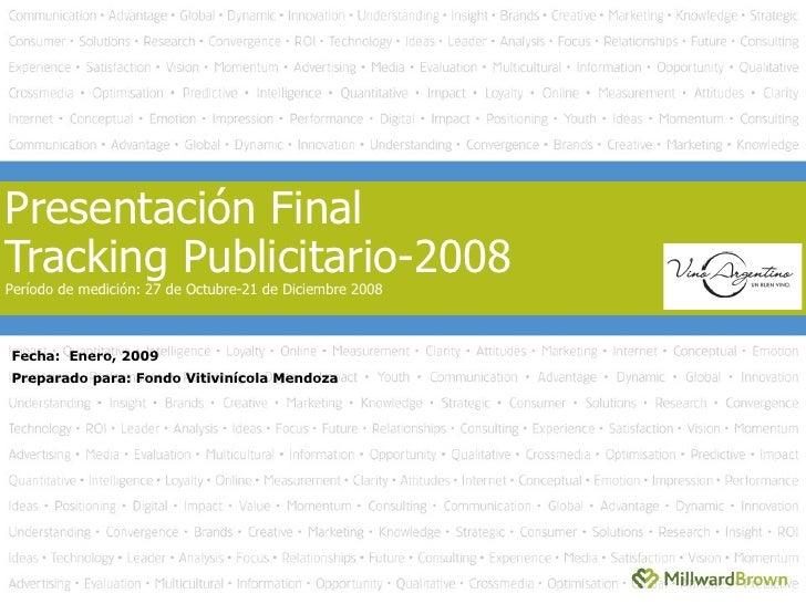 Presentación Final Tracking Publicitario-2008 Período de medición: 27 de Octubre-21 de Diciembre 2008 Fecha:  Enero, 2009 ...