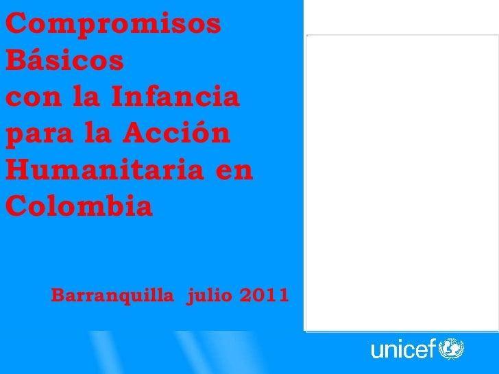 Compromisos Básicos  con la Infancia para la Acción Humanitaria en Colombia Barranquilla  julio 2011