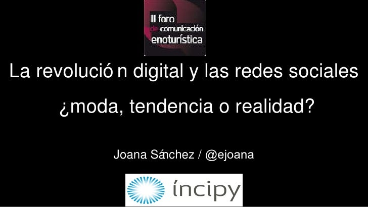 La revolución digital y las redes sociales ¿moda, tendencia o realidad? Joana Sánchez /  @ejoana